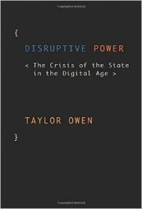 "Owen's book, ""Disruptive Power: The Crisis of the State in the Digital Age."""